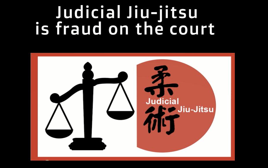Judicial Jiu-Jitsu is fraud on the court